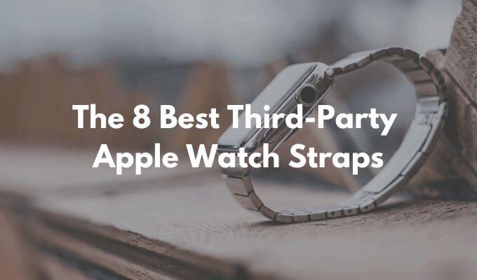 8 лучших ремешков для Apple Watch от сторонних производителей