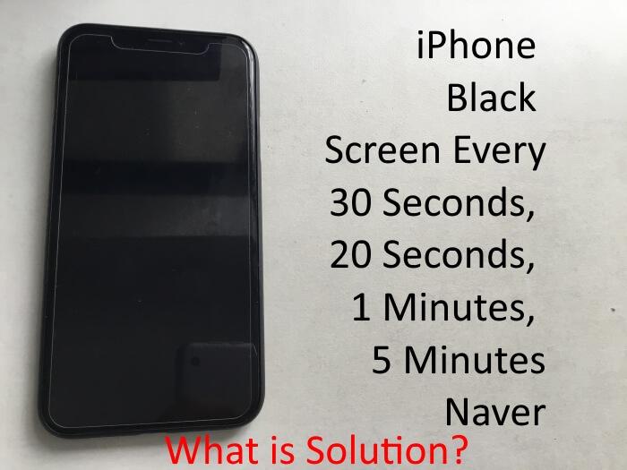 Исправлено: черный экран iPhone Xs / Max / XR каждые 30 секунд, 10 секунд, 2 минуты