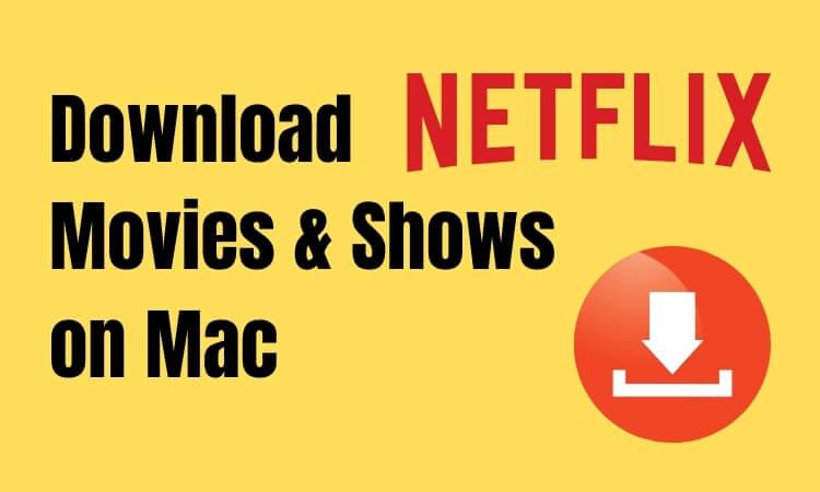 Как скачать шоу Netflix на Mac для просмотра офлайн в 2021 году